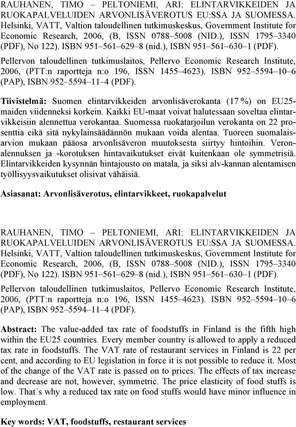 ), ISBN 951 561 630 1 (PDF). Pellervon taloudellinen tutkimuslaitos, Pellervo Economic Research Institute, 2006, (PTT:n raportteja n:o 196, ISSN 1455 4623).