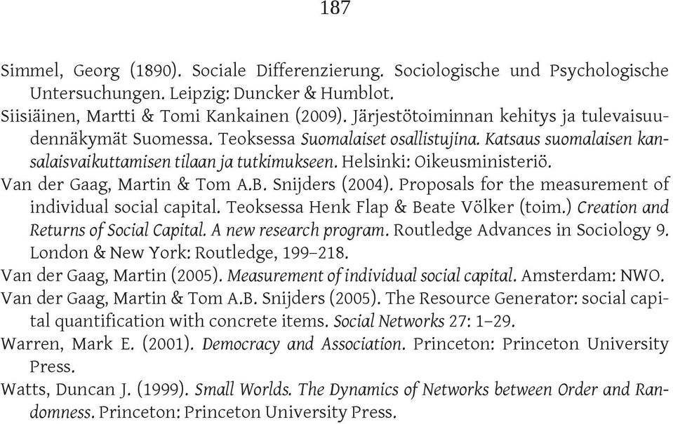 Van der Gaag, Martin & Tom A.B. Snijders (2004). Proposals for the measurement of individual social capital. Teoksessa Henk Flap & Beate Völker (toim.) Creation and Returns of Social Capital.