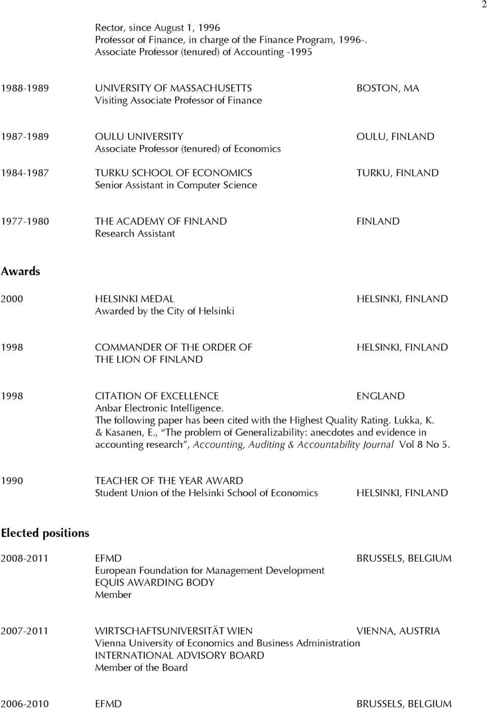 (tenured) of Economics 1984-1987 TURKU SCHOOL OF ECONOMICS TURKU, FINLAND Senior Assistant in Computer Science 1977-1980 THE ACADEMY OF FINLAND FINLAND Research Assistant Awards 2000 HELSINKI MEDAL