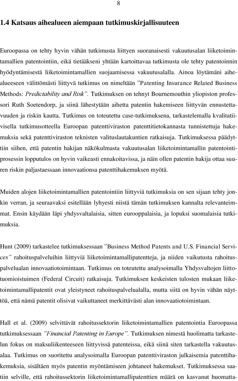 Ainoa löytämäni aihealueeseen välittömästi liittyvä tutkimus on nimeltään Patenting Insurance Related Business Methods: Predictability and Risk.