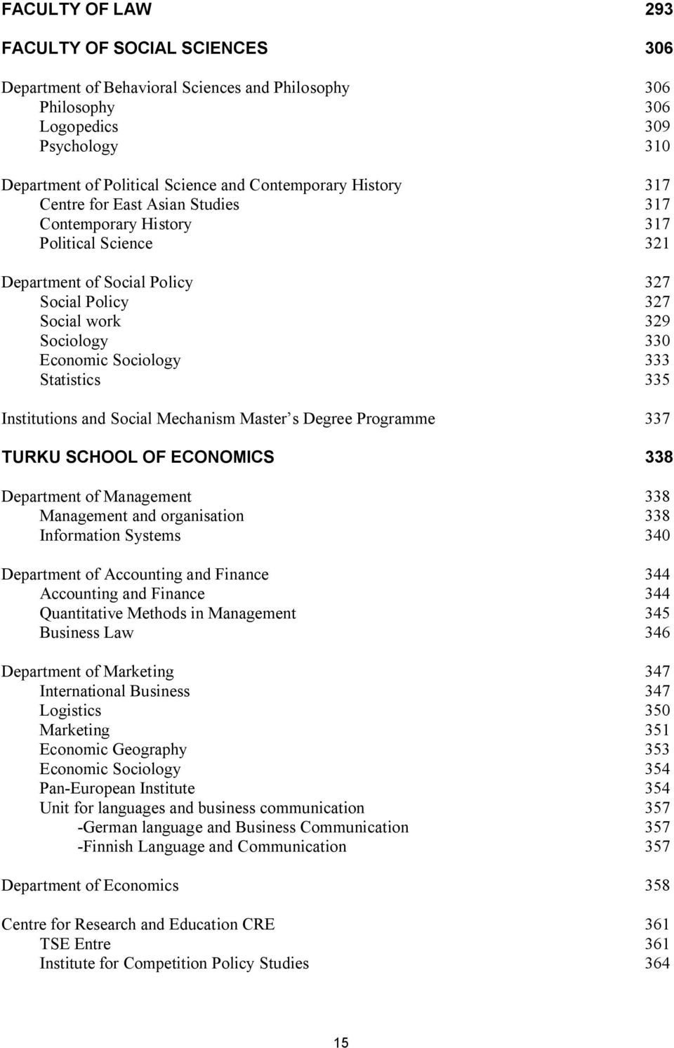 Statistics 335 Institutions and Social Mechanism Master s Degree Programme 337 TURKU SCHOOL OF ECONOMICS 338 Department of Management 338 Management and organisation 338 Information Systems 340