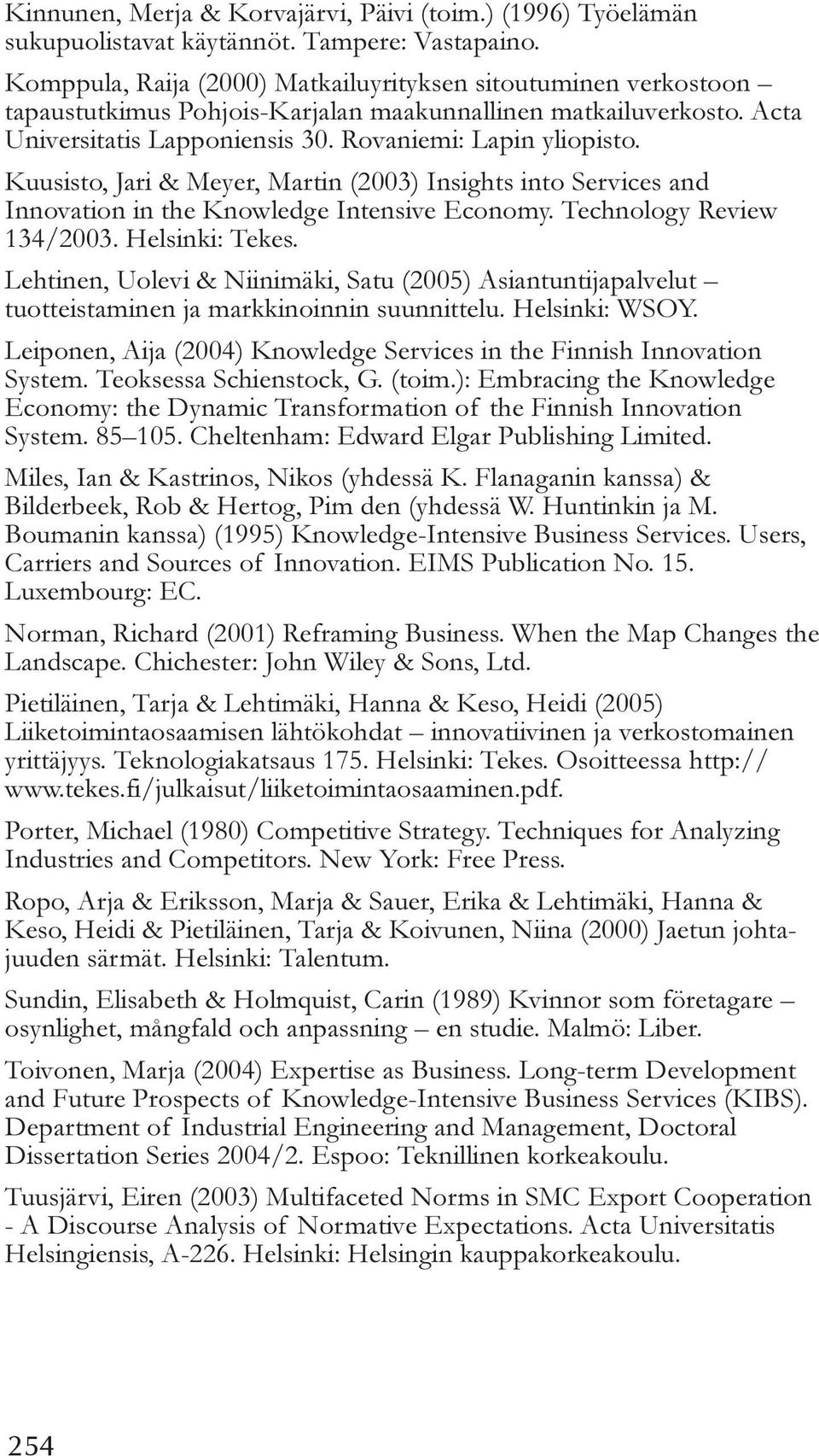 Kuusisto, Jari & Meyer, Martin (2003) Insights into Services and Innovation in the Knowledge Intensive Economy. Technology Review 134/2003. Helsinki: Tekes.