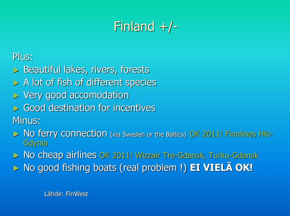 Sweden or the Baltics) OK 2011! Finnlines Hki- Gdynia No cheap airlines OK 2011!