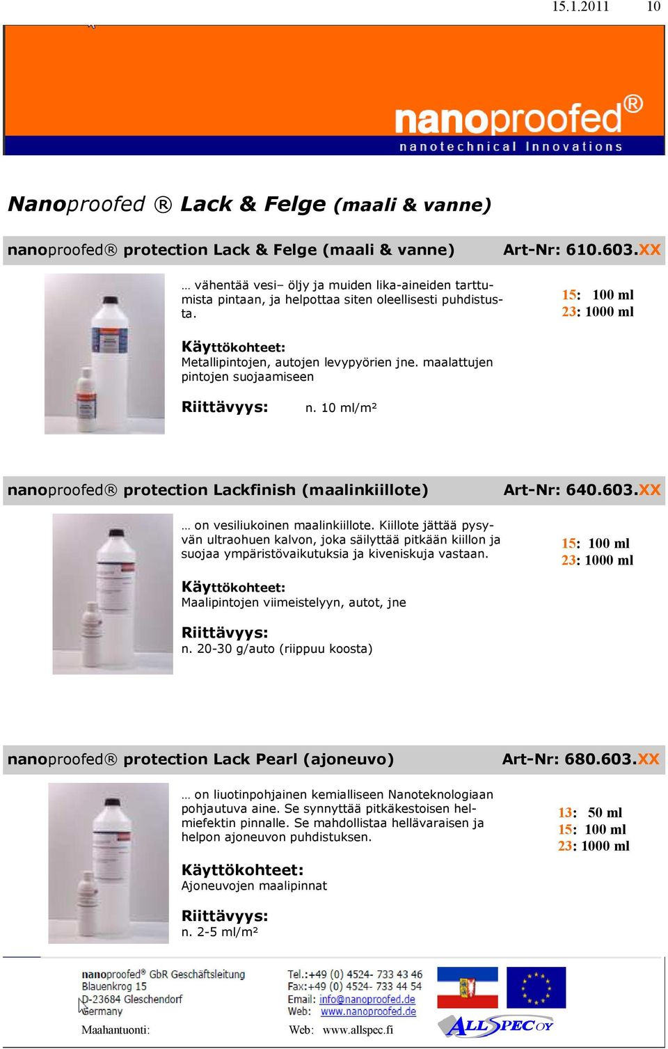 10 ml/m² nanoproofed protection Lackfinish (maalinkiillote) Art-Nr: 640.603.XX on vesiliukoinen maalinkiillote.