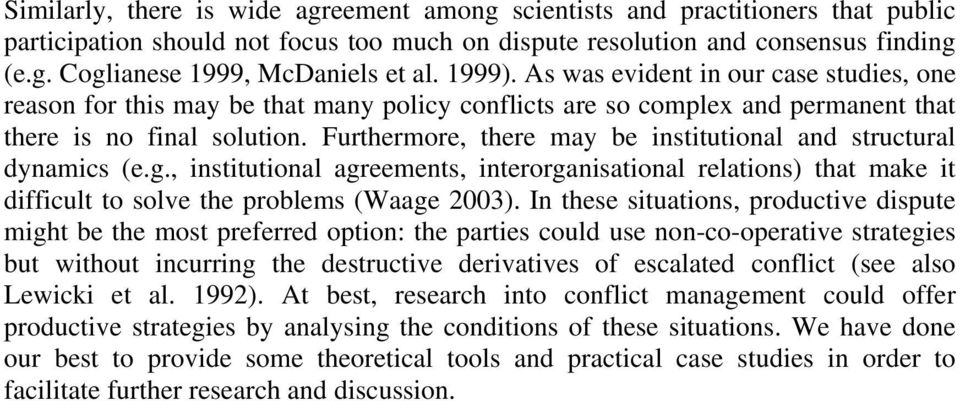 Furthermore, there may be institutional and structural dynamics (e.g., institutional agreements, interorganisational relations) that make it difficult to solve the problems (Waage 2003).