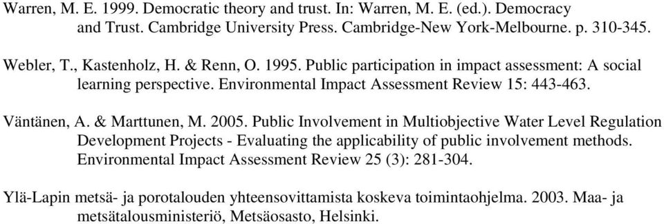 & Marttunen, M. 2005. Public Involvement in Multiobjective Water Level Regulation Development Projects - Evaluating the applicability of public involvement methods.