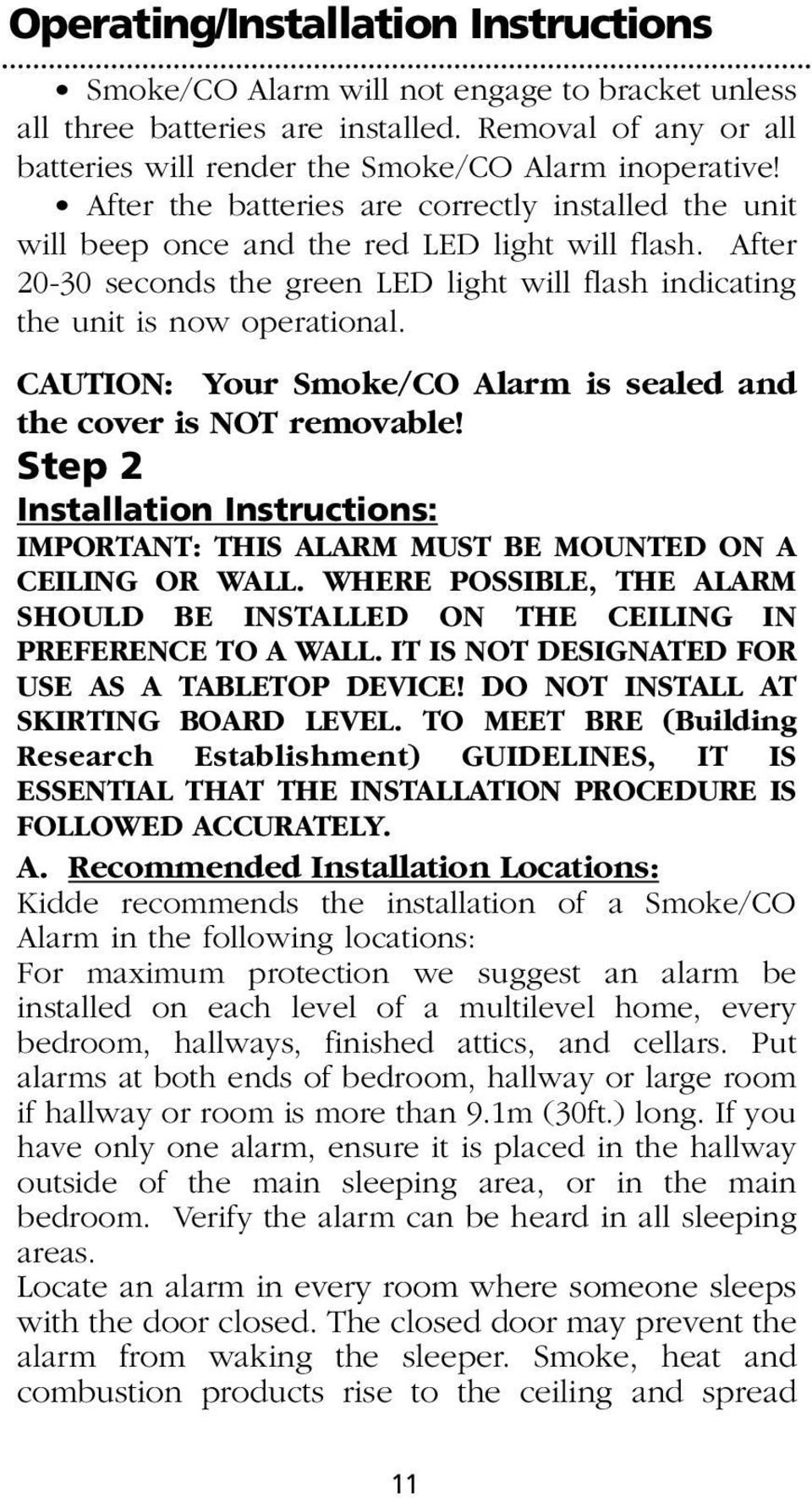 CAUTION: Your Smoke/CO Alarm is sealed and the cover is NOT removable! Step 2 Installation Instructions: IMPORTANT: THIS ALARM MUST BE MOUNTED ON A CEILING OR WALL.