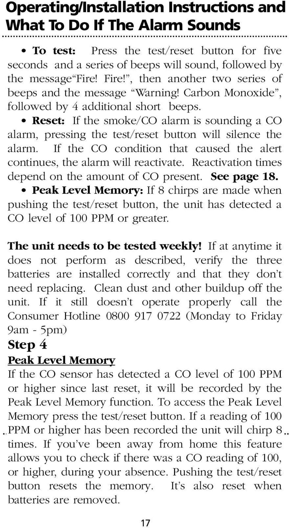 Reset: If the smoke/co alarm is sounding a CO alarm, pressing the test/reset button will silence the alarm. If the CO condition that caused the alert continues, the alarm will reactivate.