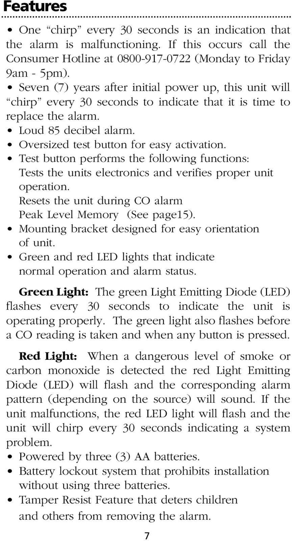 Test button performs the following functions: Tests the units electronics and verifies proper unit operation. Resets the unit during CO alarm Peak Level Memory (See page15).