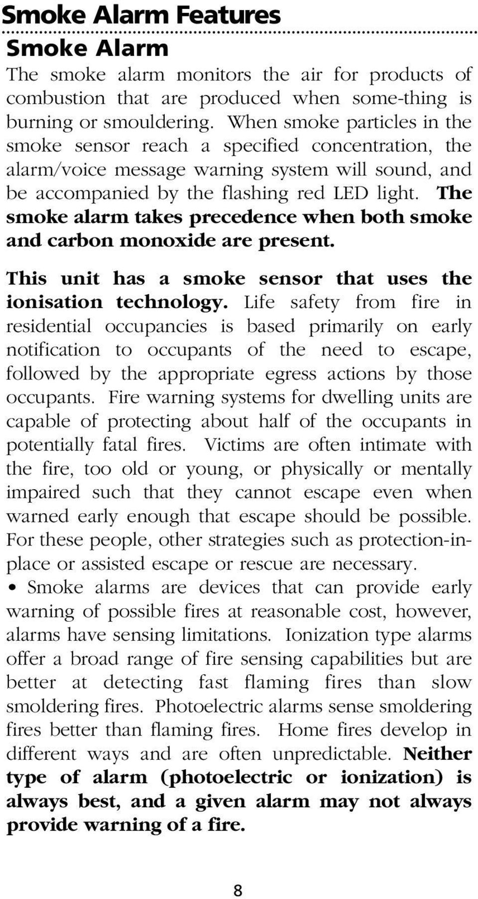 The smoke alarm takes precedence when both smoke and carbon monoxide are present. This unit has a smoke sensor that uses the ionisation technology.