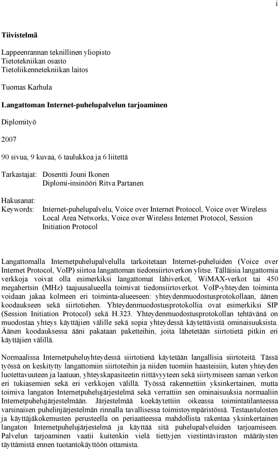Networks, Voice over Wireless Internet Protocol, Session Initiation Protocol Langattomalla Internetpuhelupalvelulla tarkoitetaan Internet-puheluiden (Voice over Internet Protocol, VoIP) siirtoa