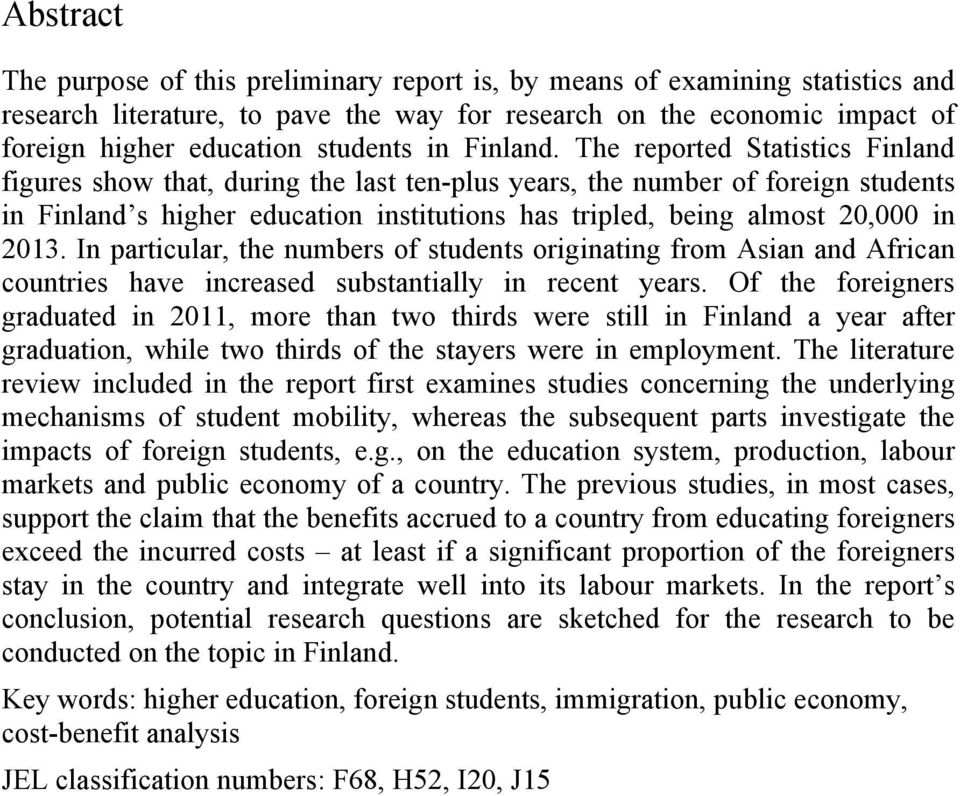 The reported Statistics Finland figures show that, during the last ten-plus years, the number of foreign students in Finland s higher education institutions has tripled, being almost 20,000 in 2013.