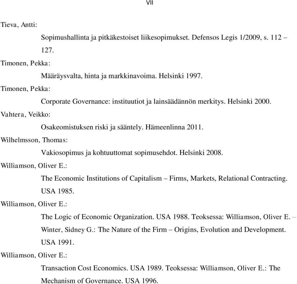 Wilhelmsson, Thomas: Vakiosopimus ja kohtuuttomat sopimusehdot. Helsinki 2008. Williamson, Oliver E.: The Economic Institutions of Capitalism Firms, Markets, Relational Contracting. USA 1985.