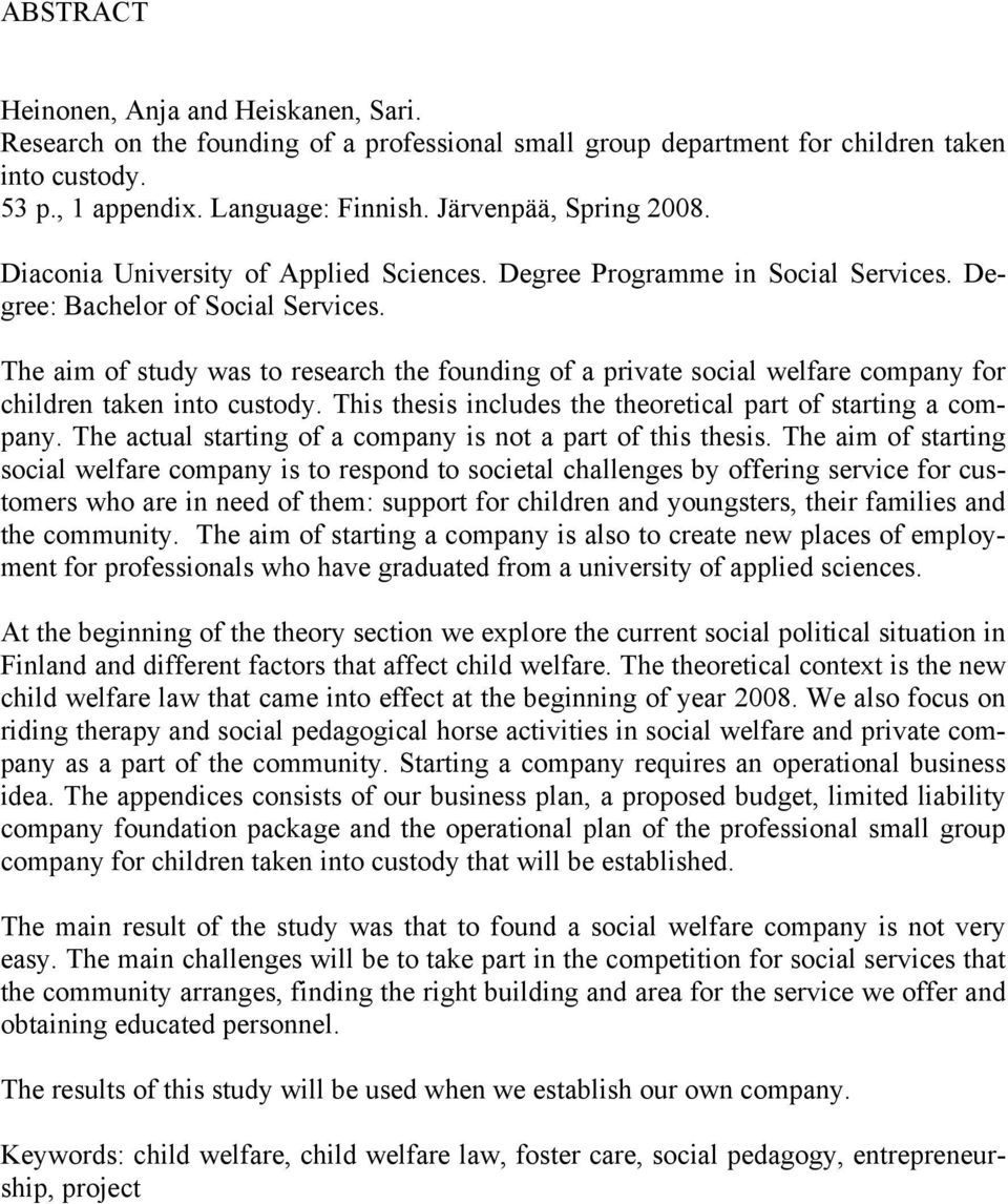 The aim of study was to research the founding of a private social welfare company for children taken into custody. This thesis includes the theoretical part of starting a company.