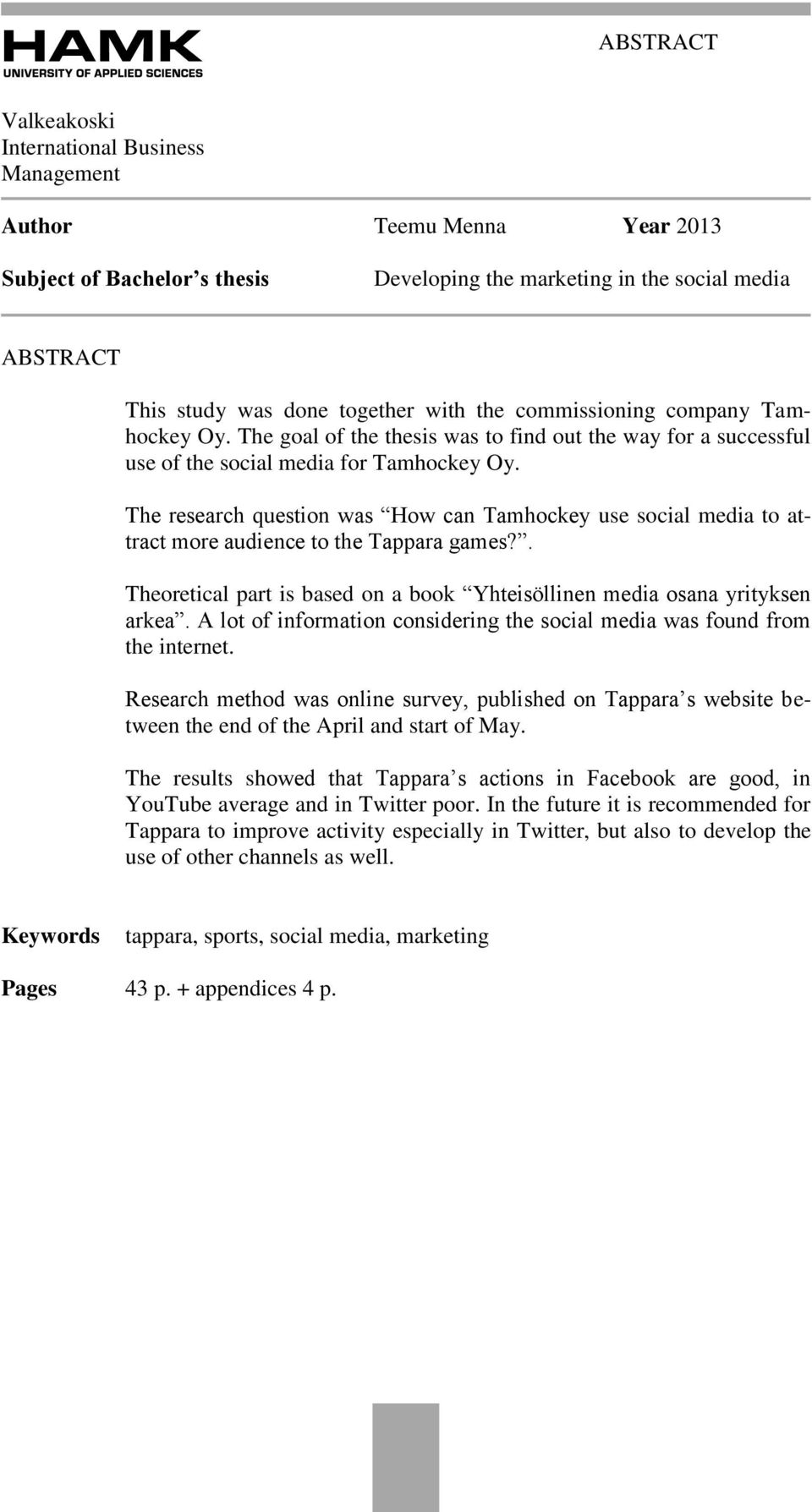 The research question was How can Tamhockey use social media to attract more audience to the Tappara games?. Theoretical part is based on a book Yhteisöllinen media osana yrityksen arkea.