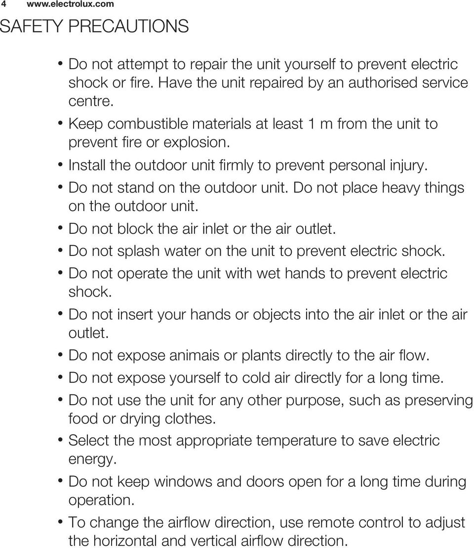 Do not place heavy things on the outdoor unit. Do not block the air inlet or the air outlet. Do not splash water on the unit to prevent electric shock.
