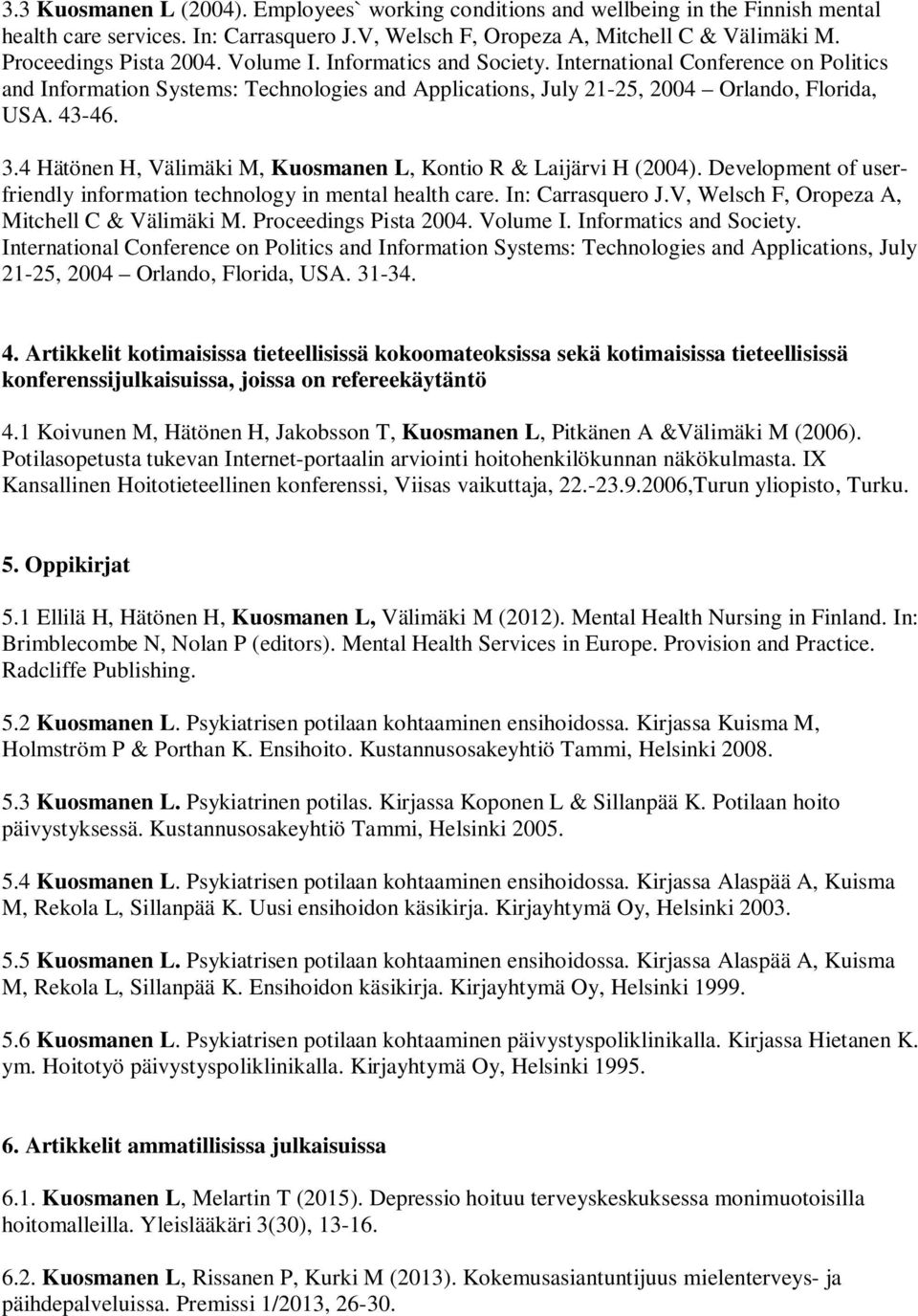 3.4 Hätönen H, Välimäki M, Kuosmanen L, Kontio R & Laijärvi H (2004). Development of userfriendly information technology in mental health care. In: Carrasquero J.