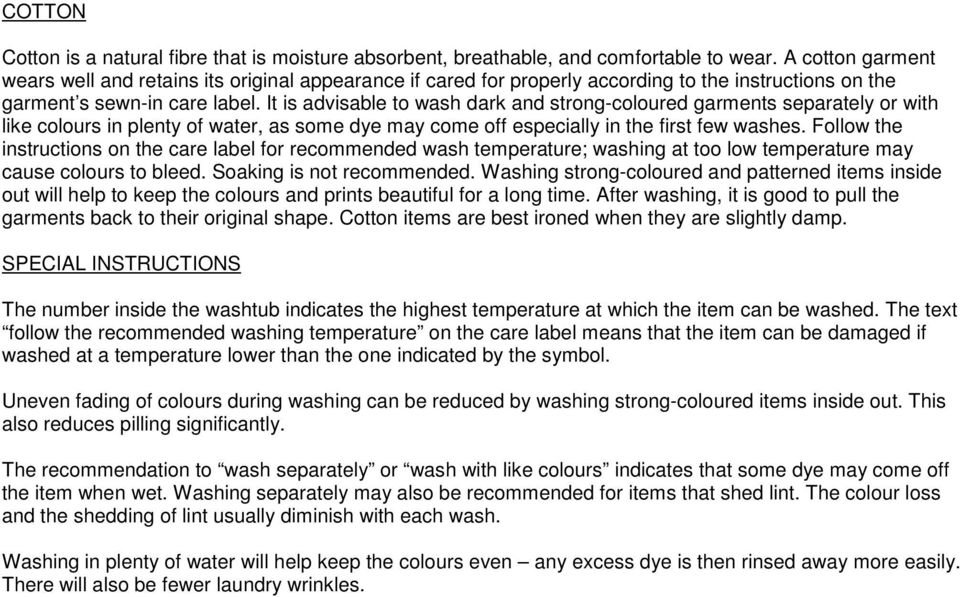 It is advisable to wash dark and strong-coloured garments separately or with like colours in plenty of water, as some dye may come off especially in the first few washes.
