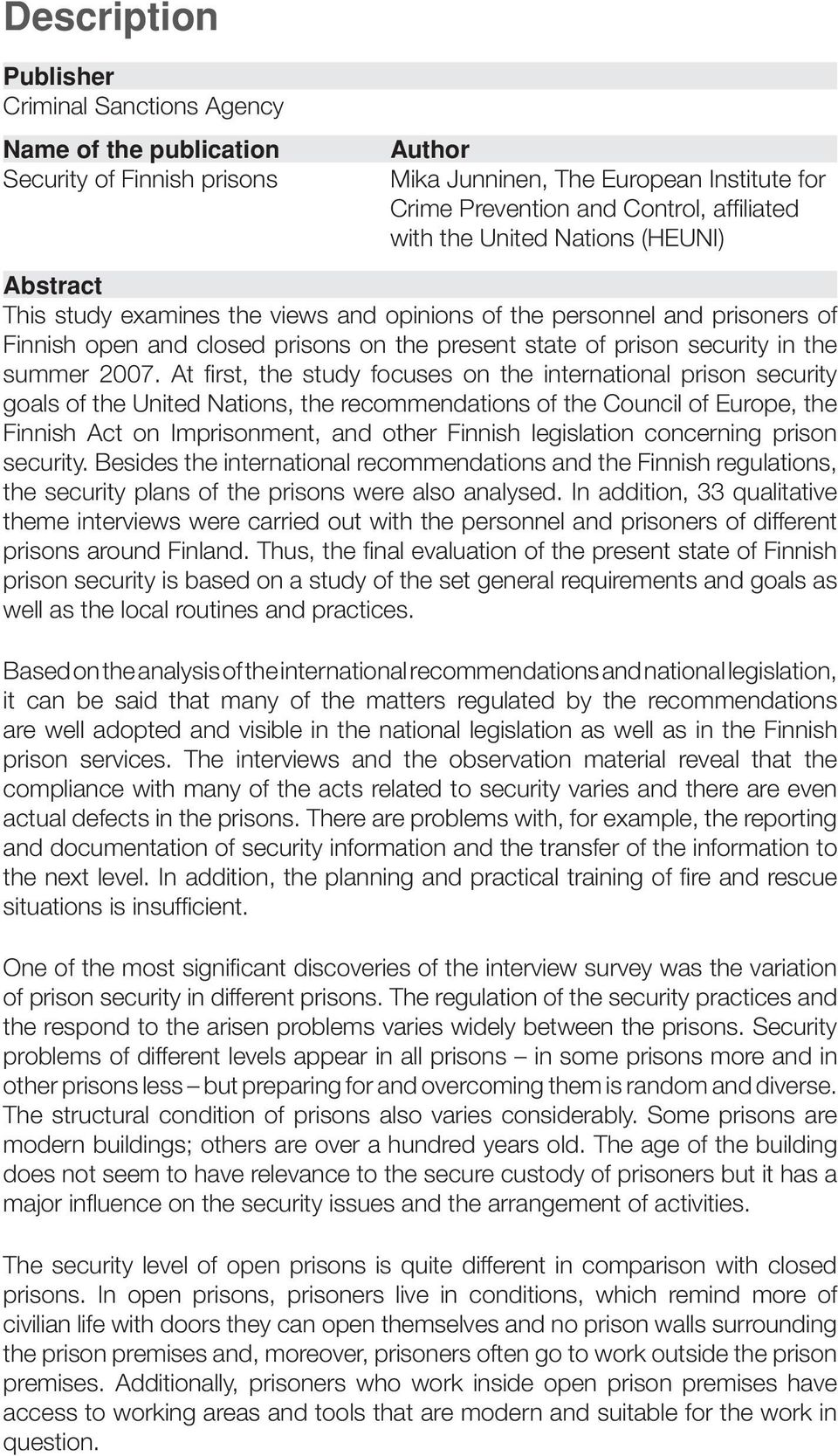 At first, the study focuses on the international prison security goals of the United Nations, the recommendations of the Council of Europe, the Finnish Act on Imprisonment, and other Finnish