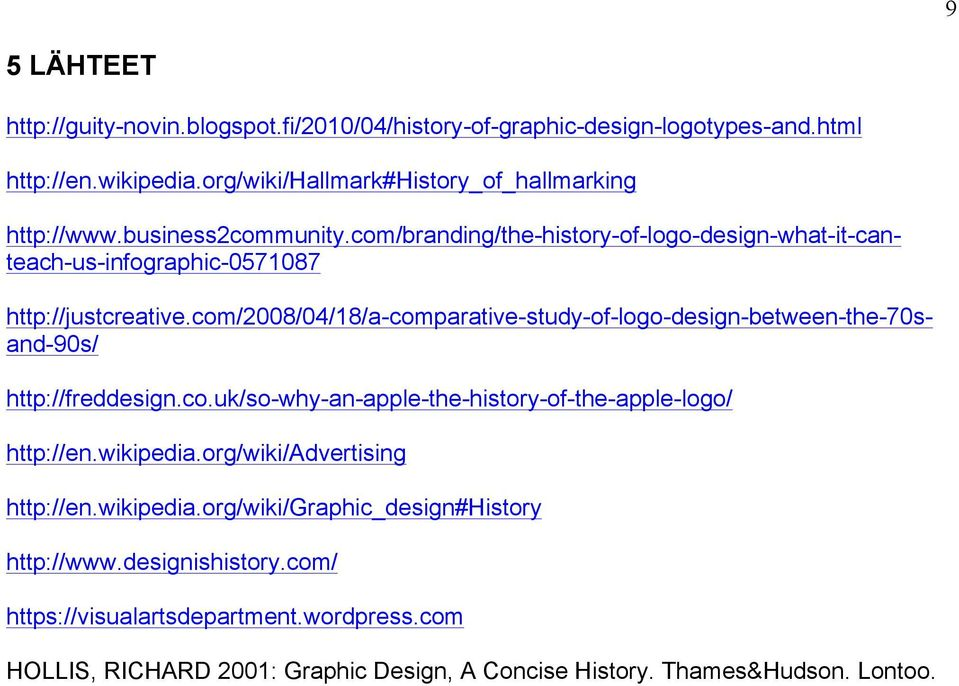 com/2008/04/18/a-comparative-study-of-logo-design-between-the-70sand-90s/ http://freddesign.co.uk/so-why-an-apple-the-history-of-the-apple-logo/ http://en.wikipedia.