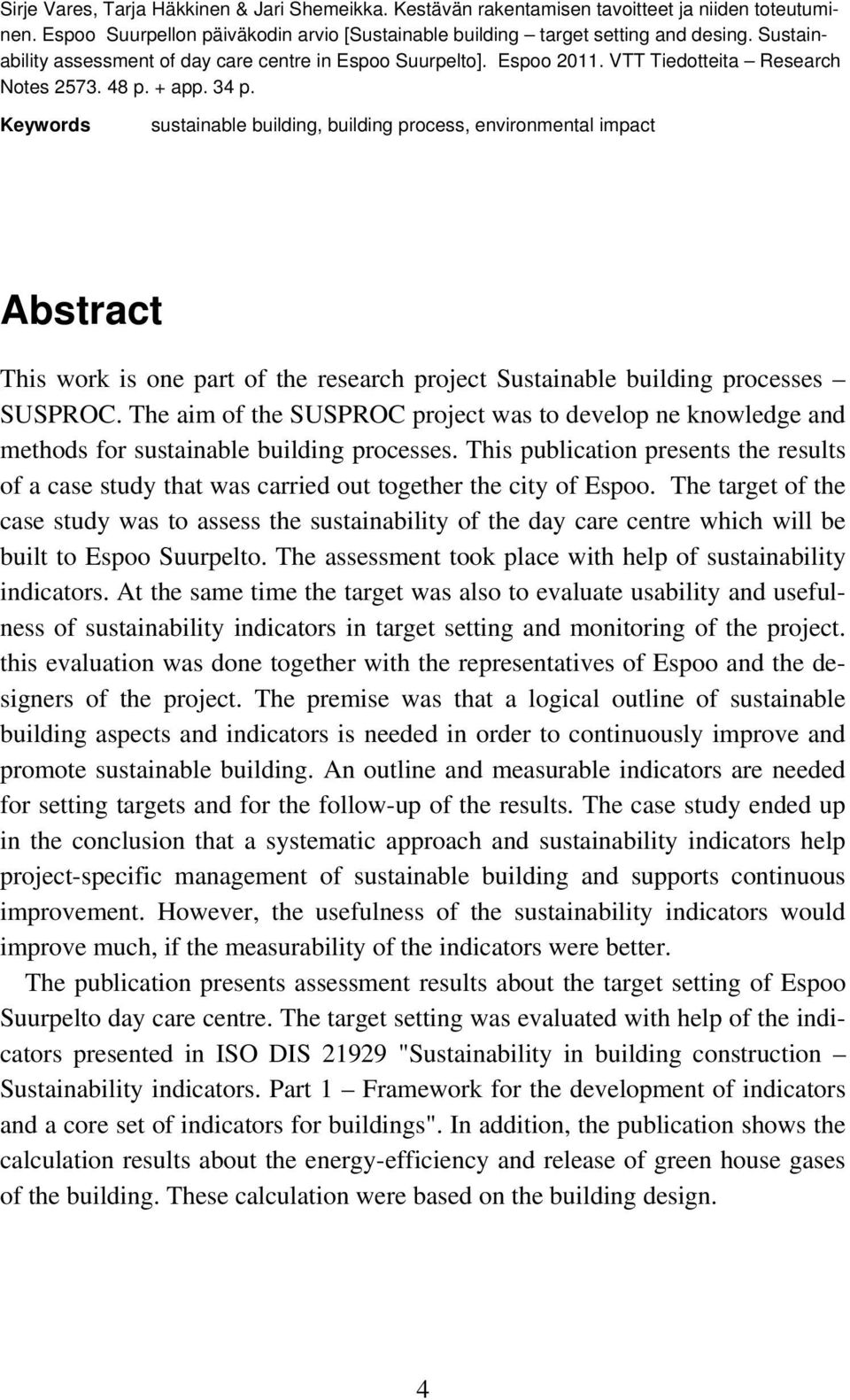 Keywords sustainable building, building process, environmental impact Abstract This work is one part of the research project Sustainable building processes SUSPROC.
