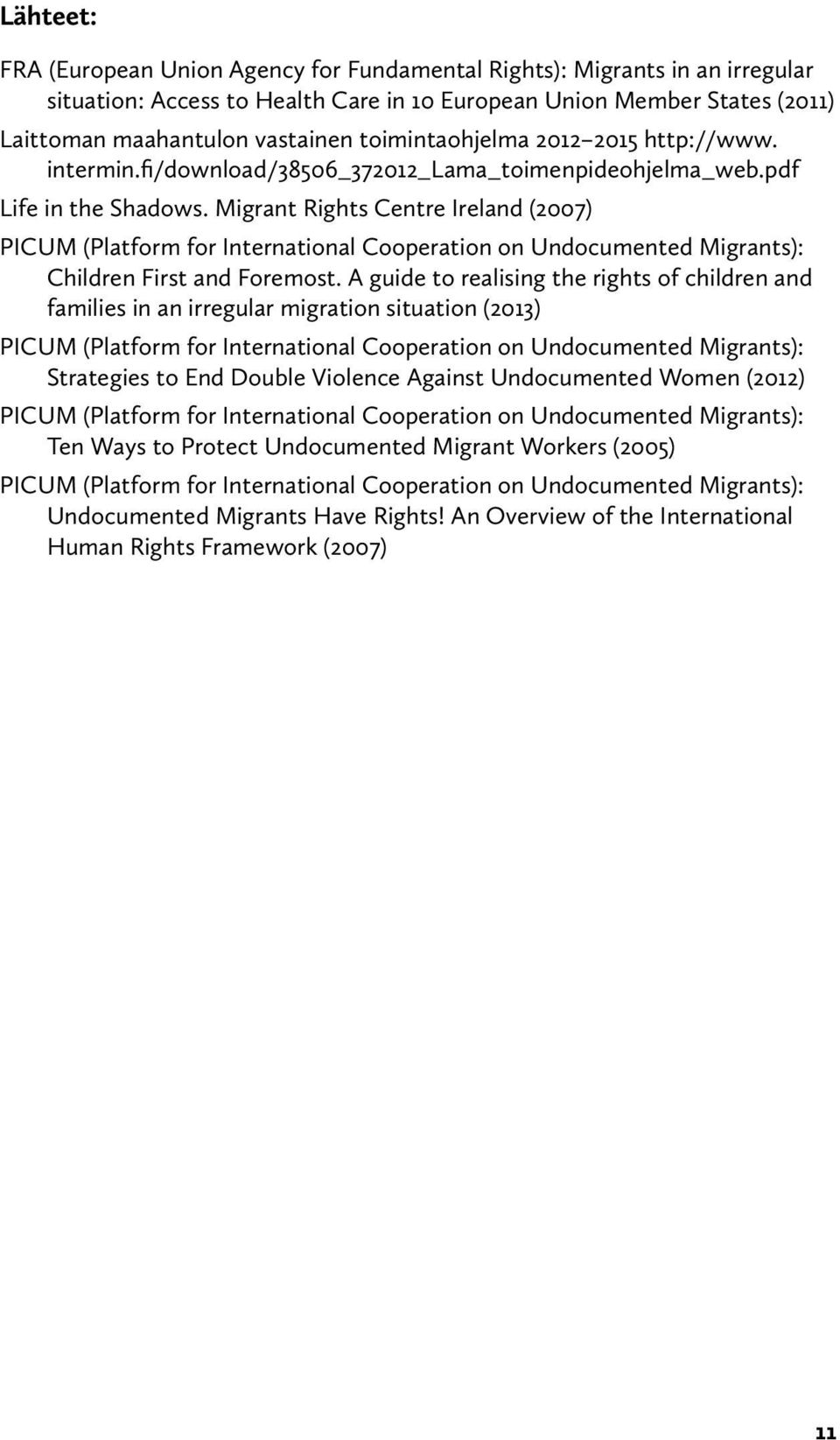 Migrant Rights Centre Ireland (2007) PICUM (Platform for International Cooperation on Undocumented Migrants): Children First and Foremost.
