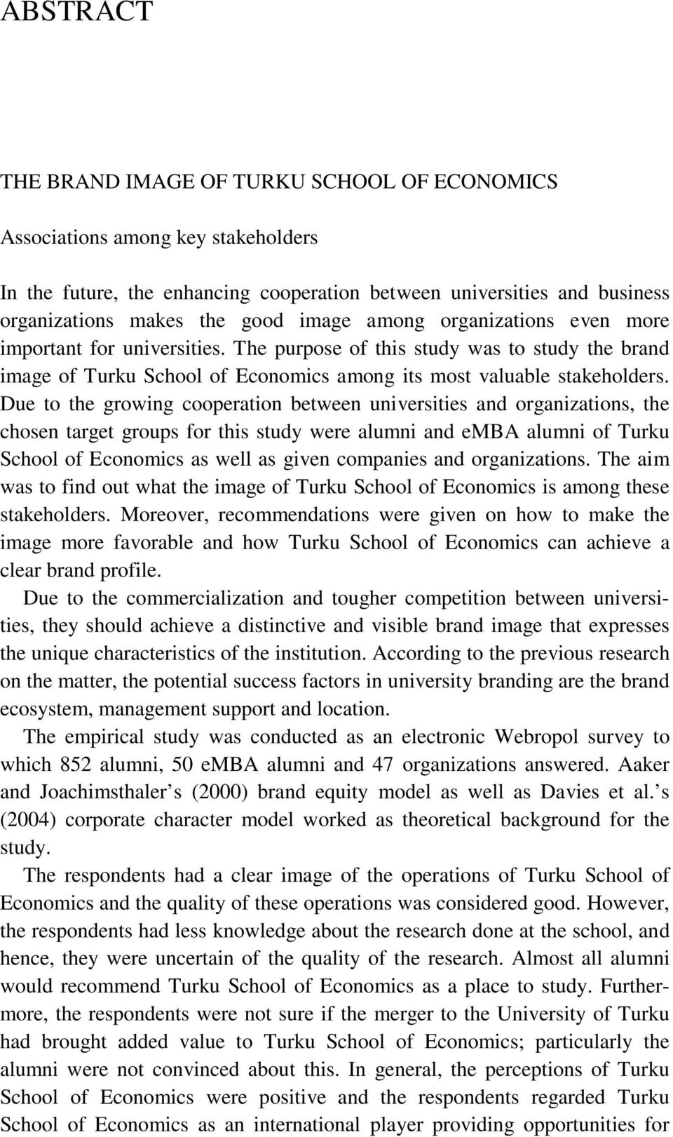 Due to the growing cooperation between universities and organizations, the chosen target groups for this study were alumni and emba alumni of Turku School of Economics as well as given companies and