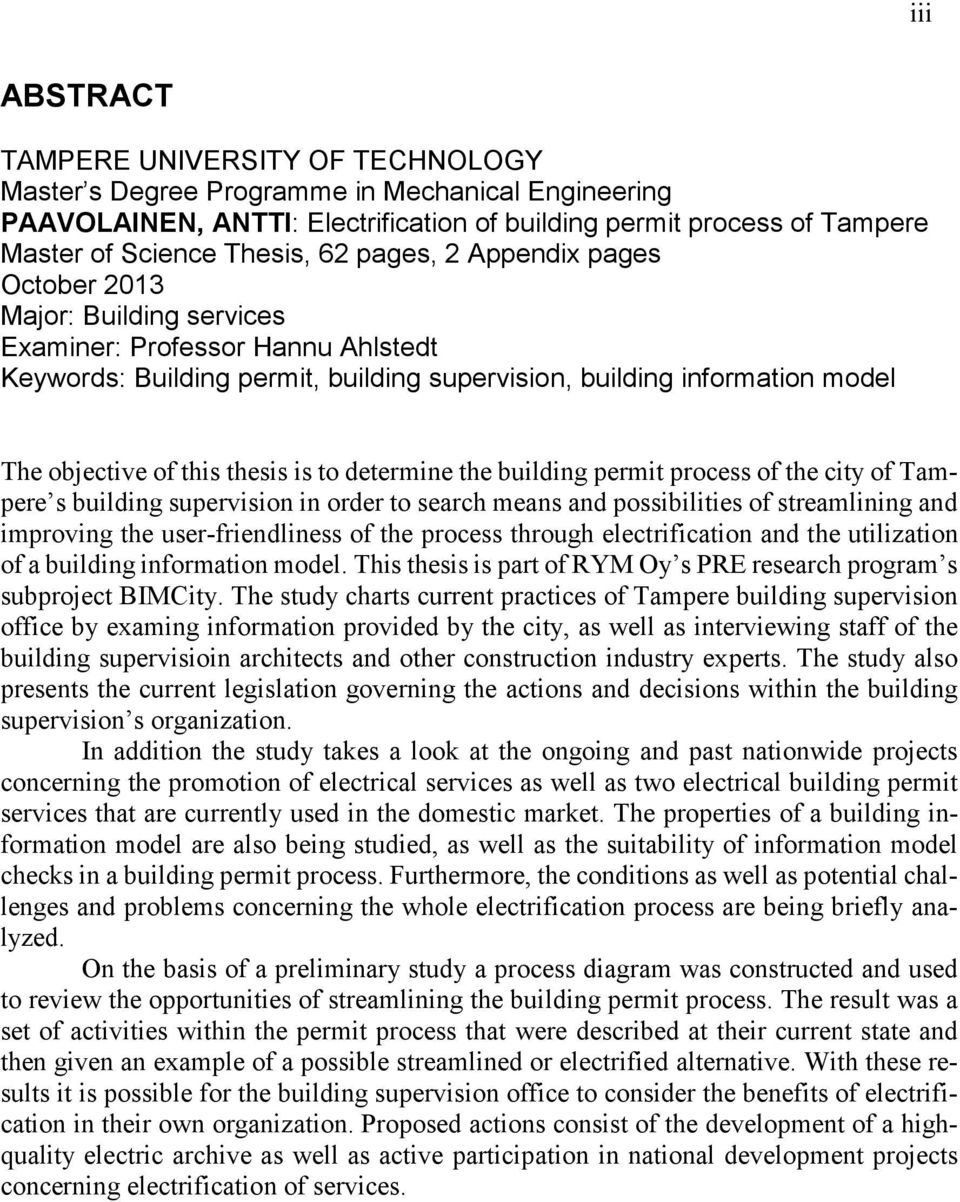 thesis is to determine the building permit process of the city of Tampere s building supervision in order to search means and possibilities of streamlining and improving the user-friendliness of the