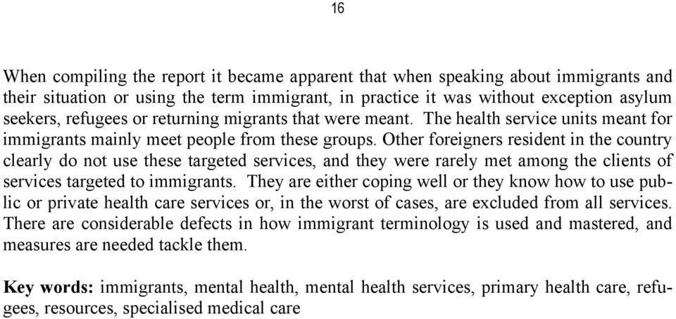 Other foreigners resident in the country clearly do not use these targeted services, and they were rarely met among the clients of services targeted to immigrants.