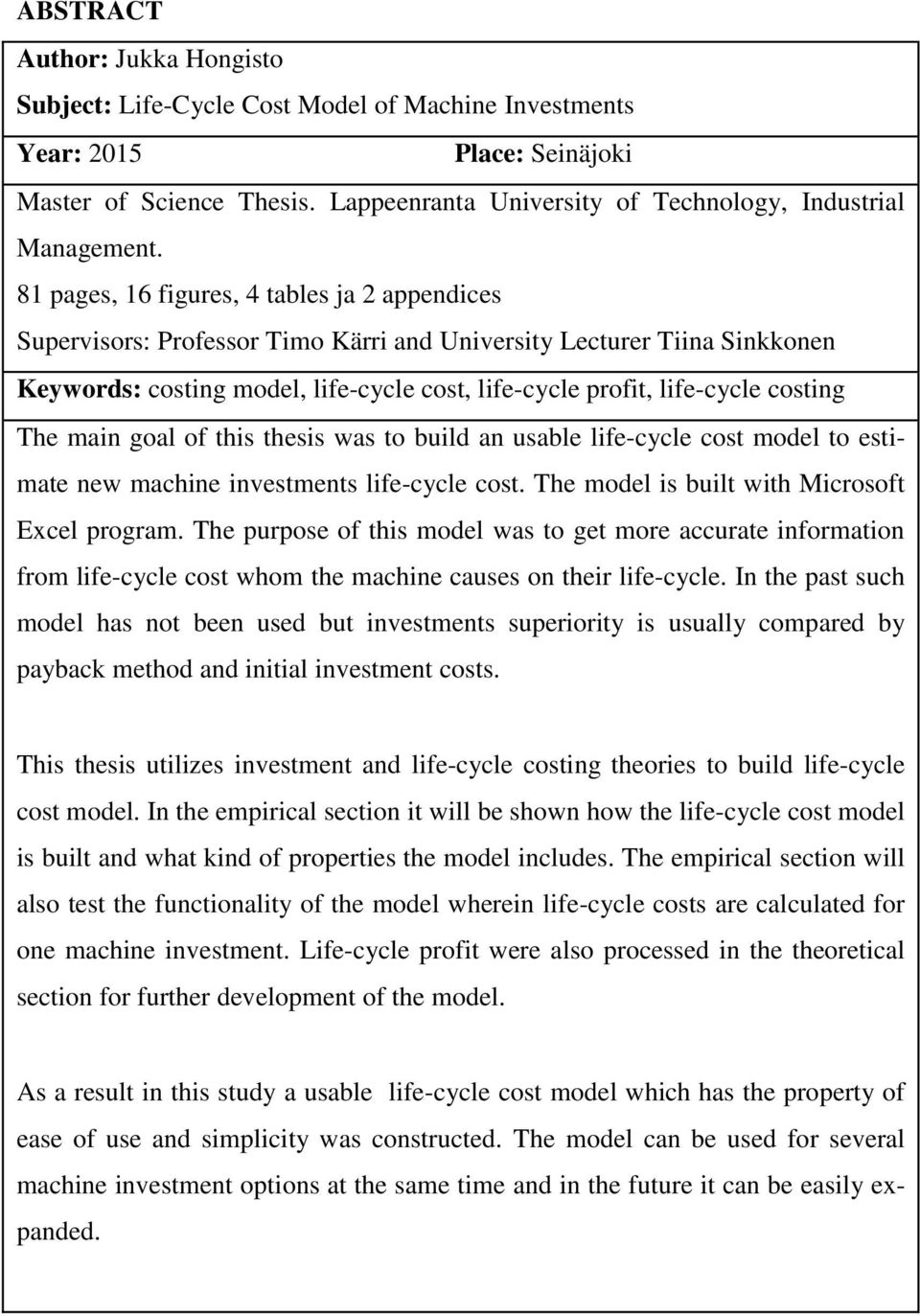 81 pages, 16 figures, 4 tables ja 2 appendices Supervisors: Professor Timo Kärri and University Lecturer Tiina Sinkkonen Keywords: costing model, life-cycle cost, life-cycle profit, life-cycle