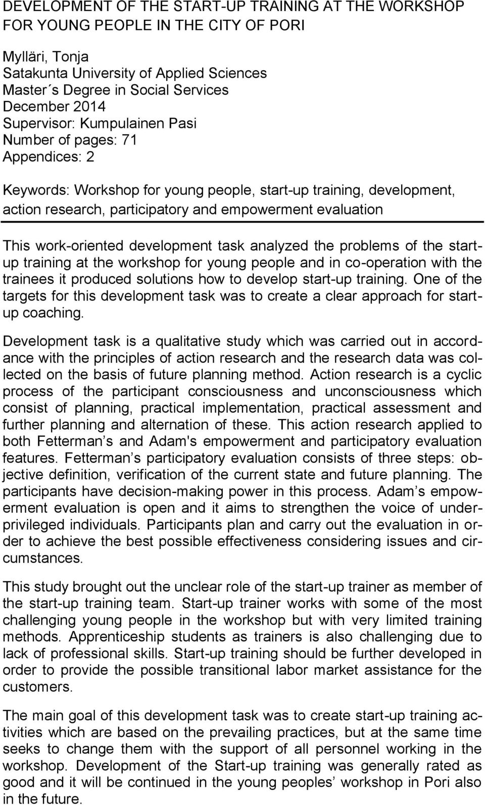 work-oriented development task analyzed the problems of the startup training at the workshop for young people and in co-operation with the trainees it produced solutions how to develop start-up