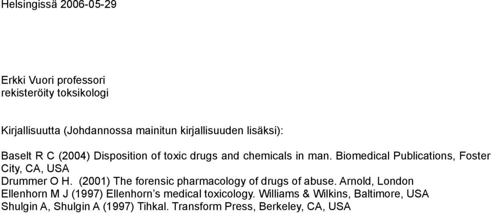 Biomedical Publications, Foster City, CA, USA Drummer O H. (2001) The forensic pharmacology of drugs of abuse.