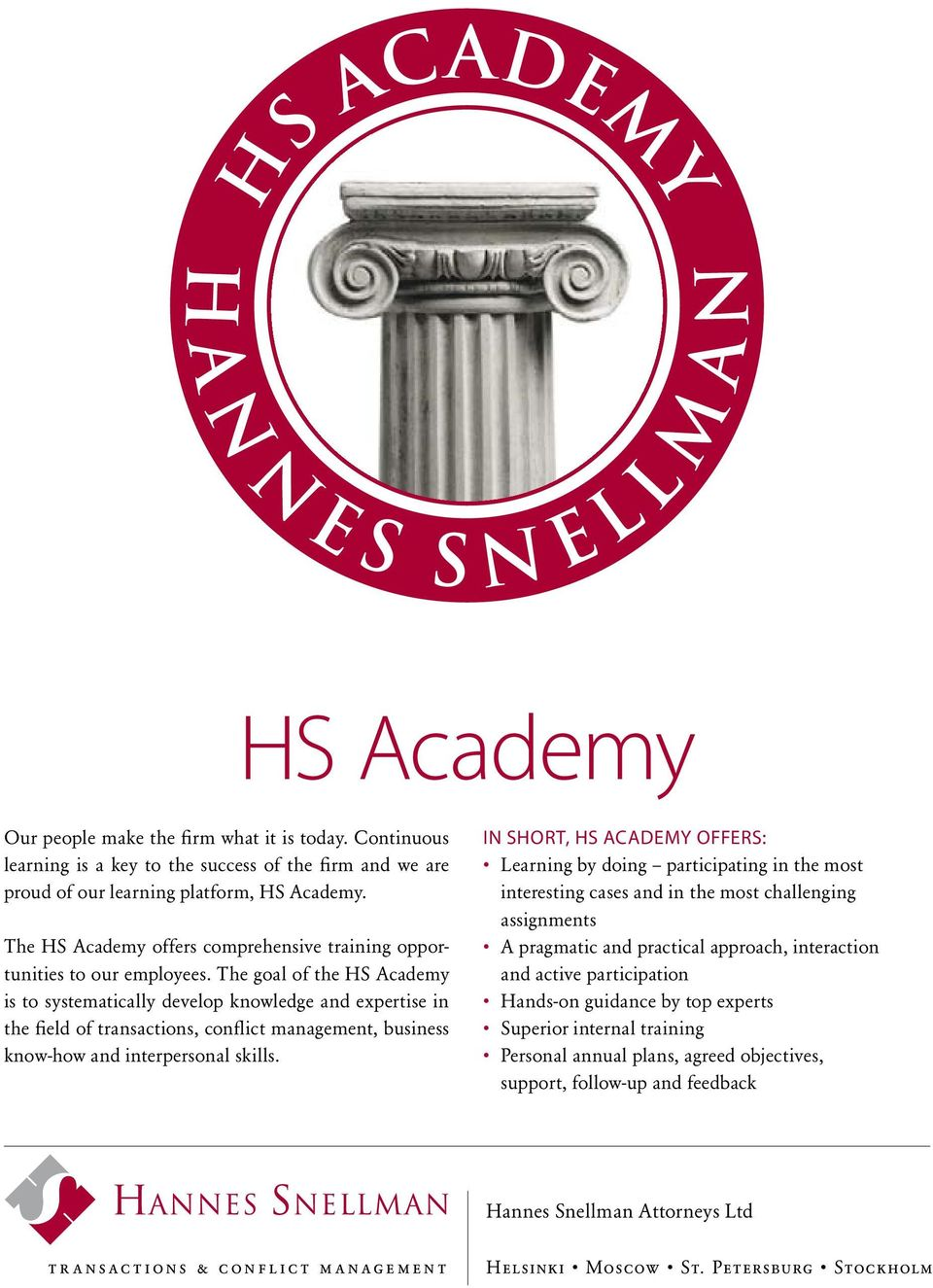 The goal of the HS Academy is to systematically develop knowledge and expertise in the field of transactions, conflict management, business know-how and interpersonal skills.