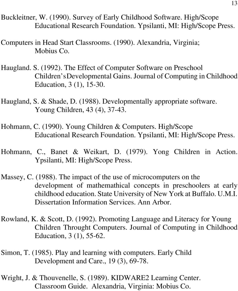 Developmentally appropriate software. Young Children, 43 (4), 37-43. Hohmann, C. (1990). Young Children & Computers. High/Scope Educational Research Foundation. Ypsilanti, MI: High/Scope Press.