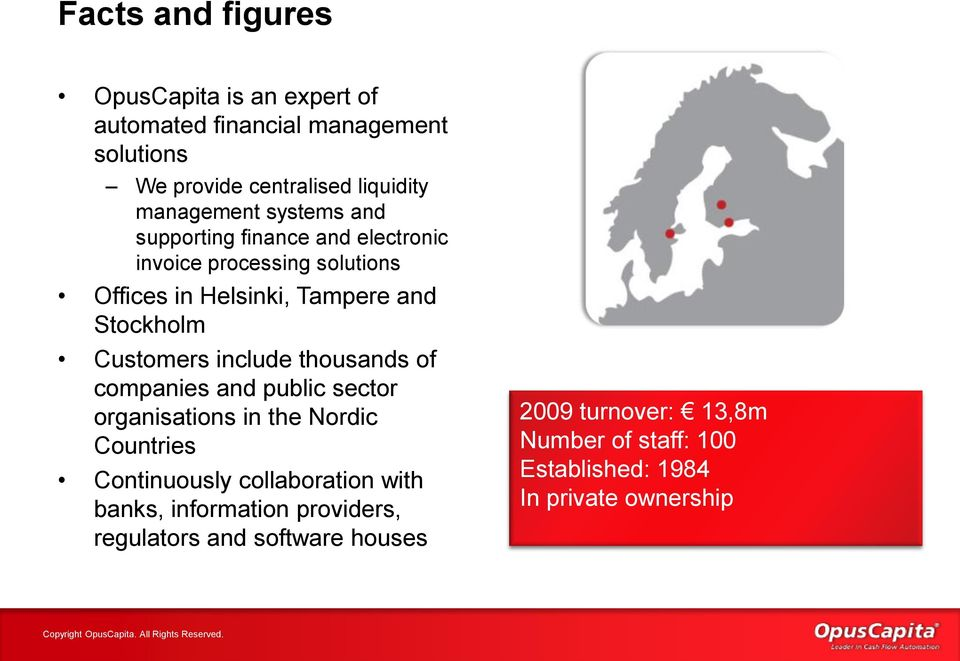 include thousands of companies and public sector organisations in the Nordic Countries Continuously collaboration with banks,