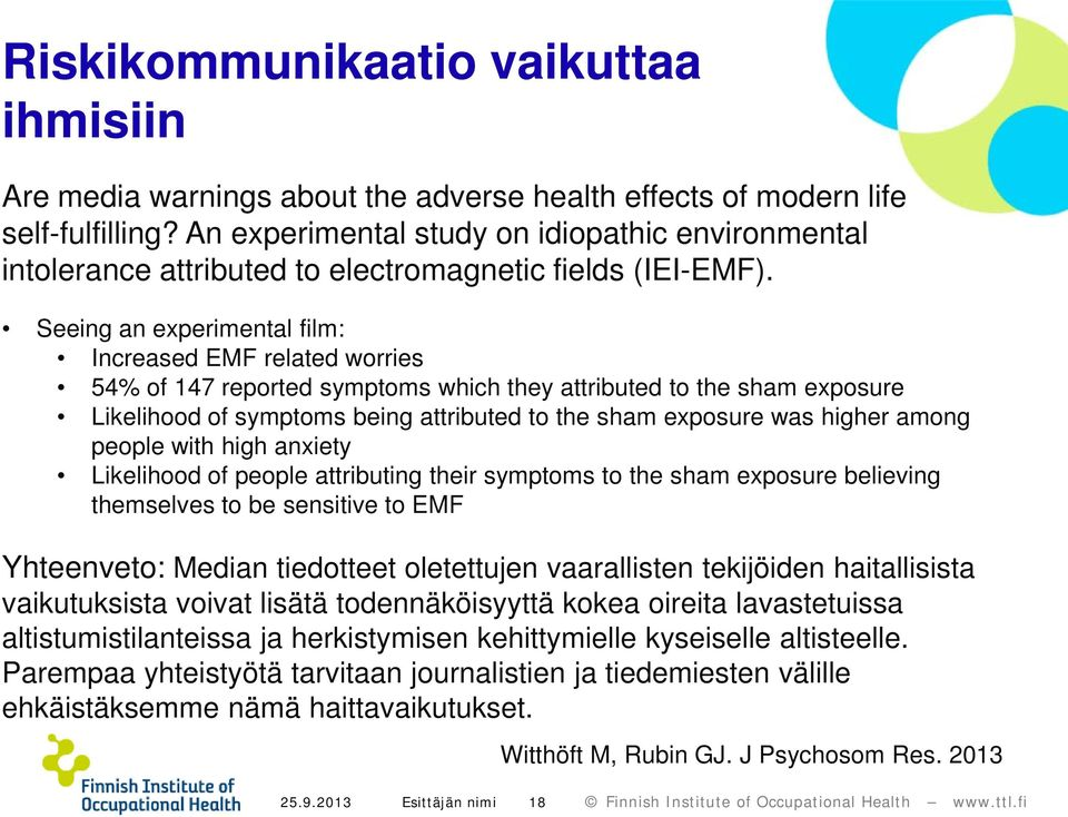 Seeing an experimental film: Increased EMF related worries 54% of 147 reported symptoms which they attributed to the sham exposure Likelihood of symptoms being attributed to the sham exposure was