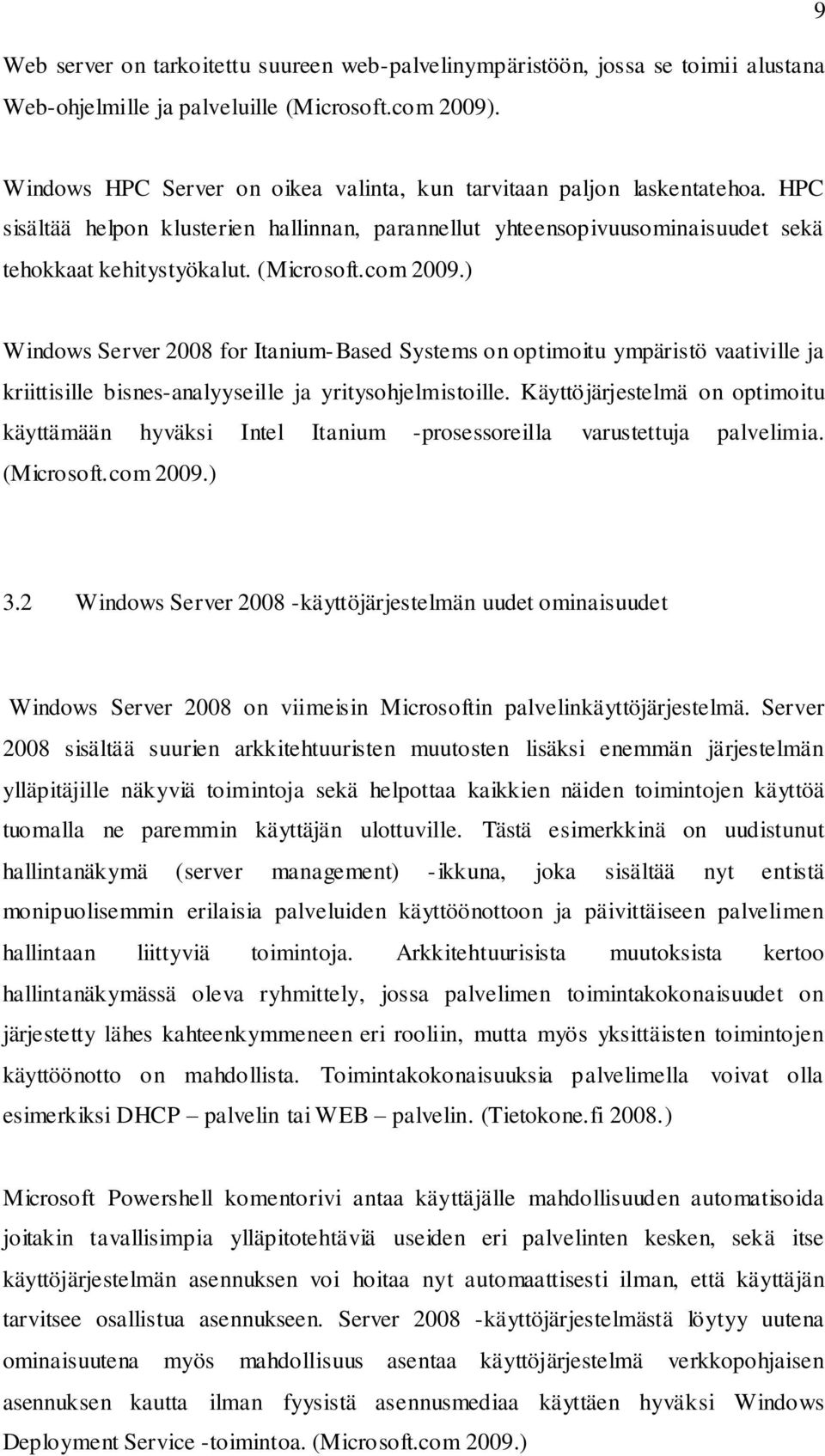 com 2009.) Windows Server 2008 for Itanium-Based Systems on optimoitu ympäristö vaativille ja kriittisille bisnes-analyyseille ja yritysohjelmistoille.