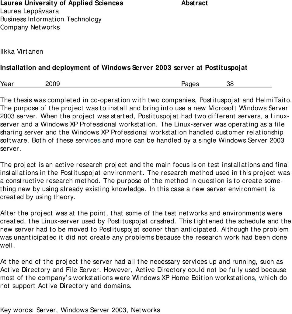 The purpose of the project was to install and bring into use a new Microsoft Windows Server 2003 server.