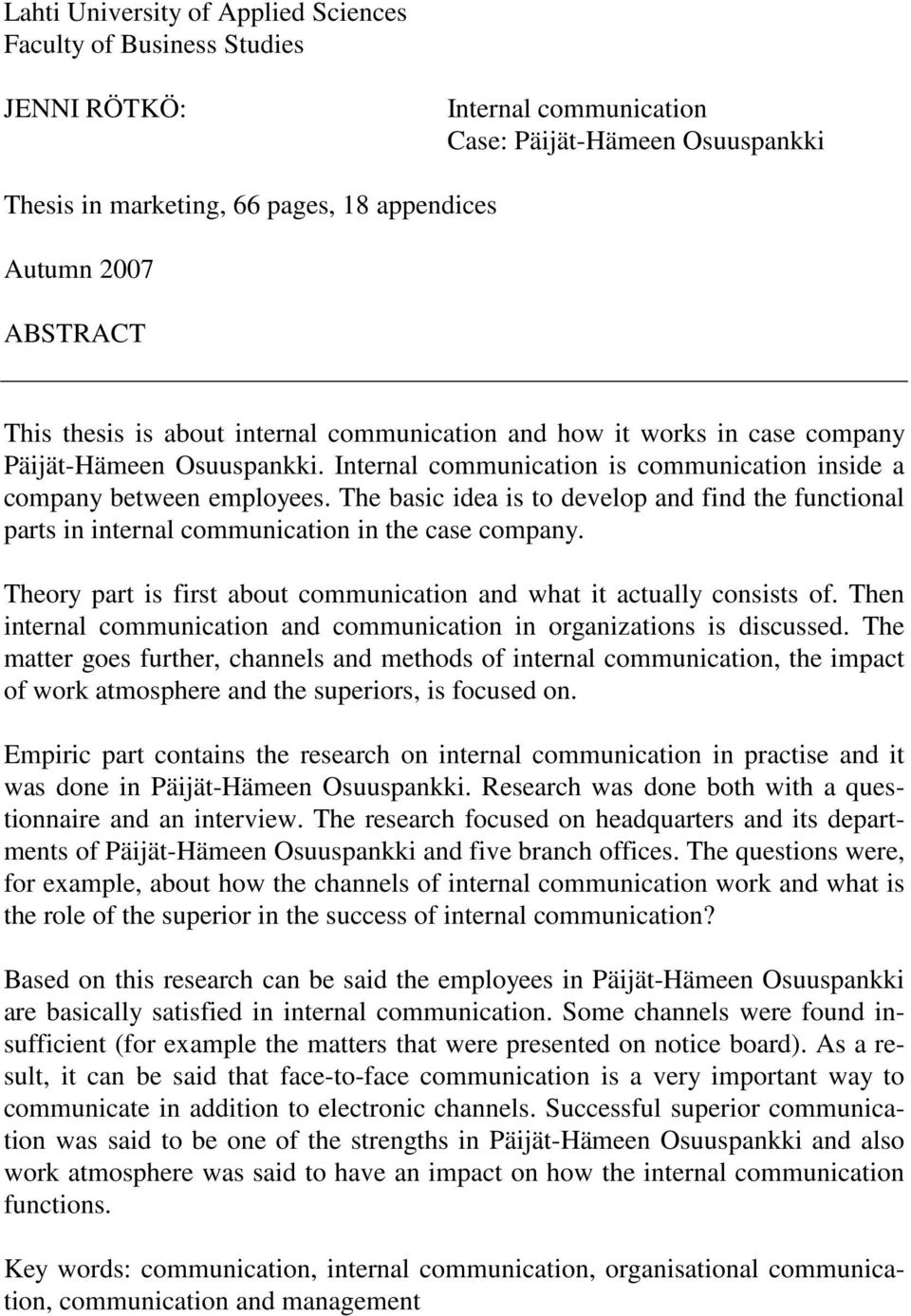 The basic idea is to develop and find the functional parts in internal communication in the case company. Theory part is first about communication and what it actually consists of.