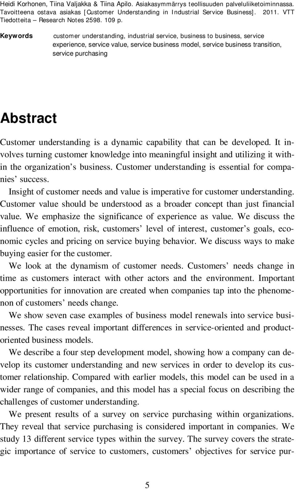 Keywords customer understanding, industrial service, business to business, service experience, service value, service business model, service business transition, service purchasing Abstract Customer