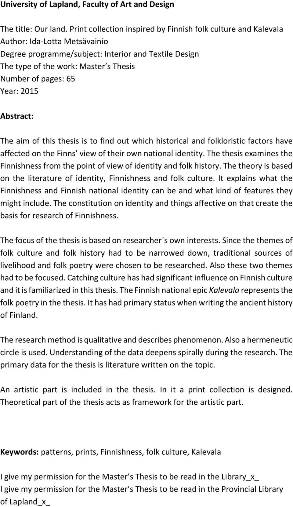 pages: 65 Year: 2015 Abstract: The aim of this thesis is to find out which historical and folkloristic factors have affected on the Finns view of their own national identity.
