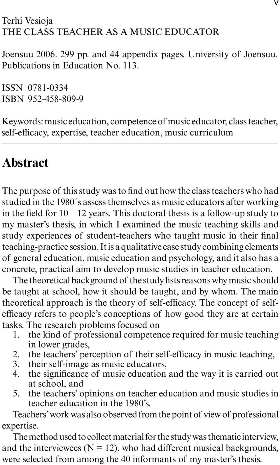 study was to find out how the class teachers who had studied in the 1980 s assess themselves as music educators after working in the field for 10 12 years.