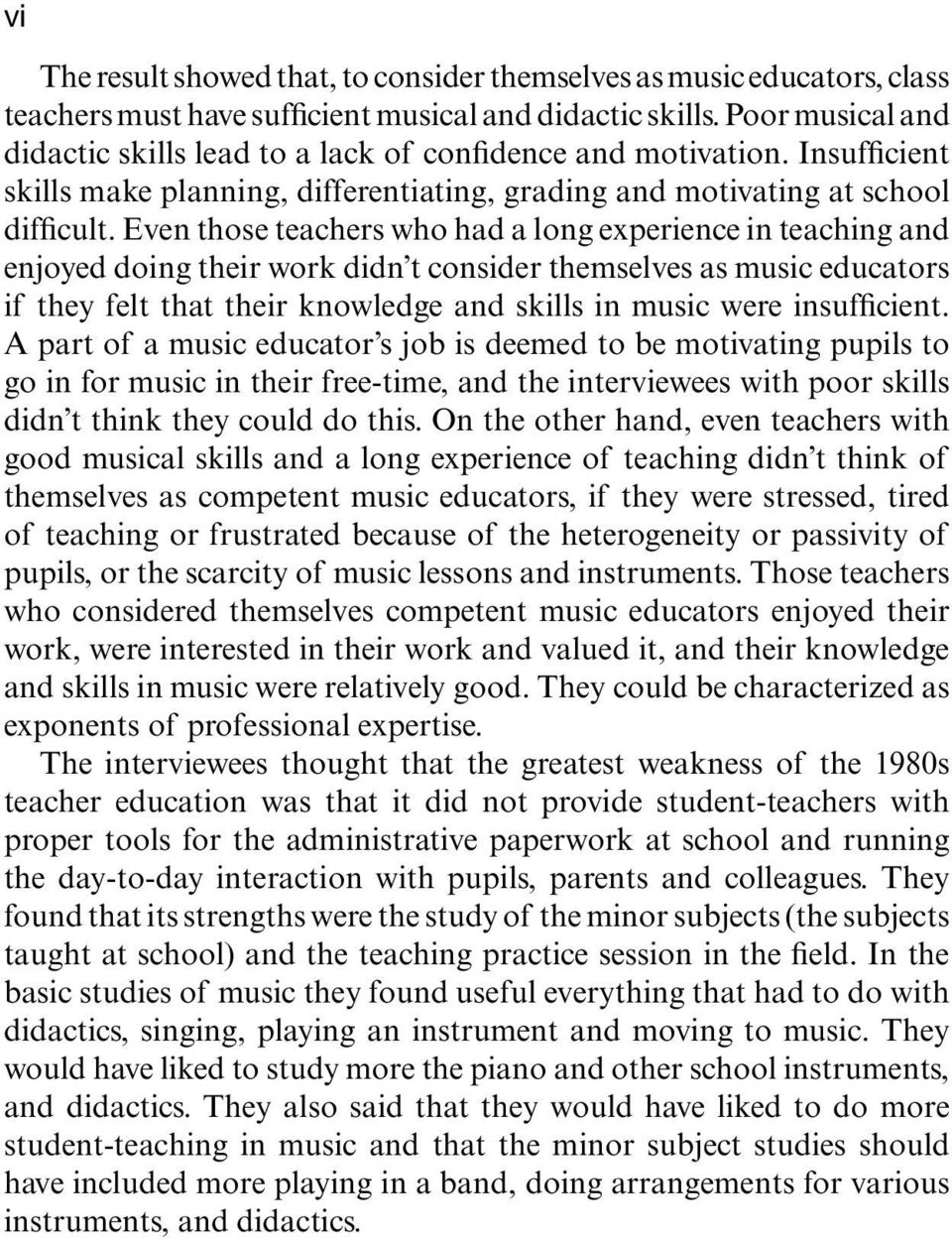 Even those teachers who had a long experience in teaching and enjoyed doing their work didn t consider themselves as music educators if they felt that their knowledge and skills in music were