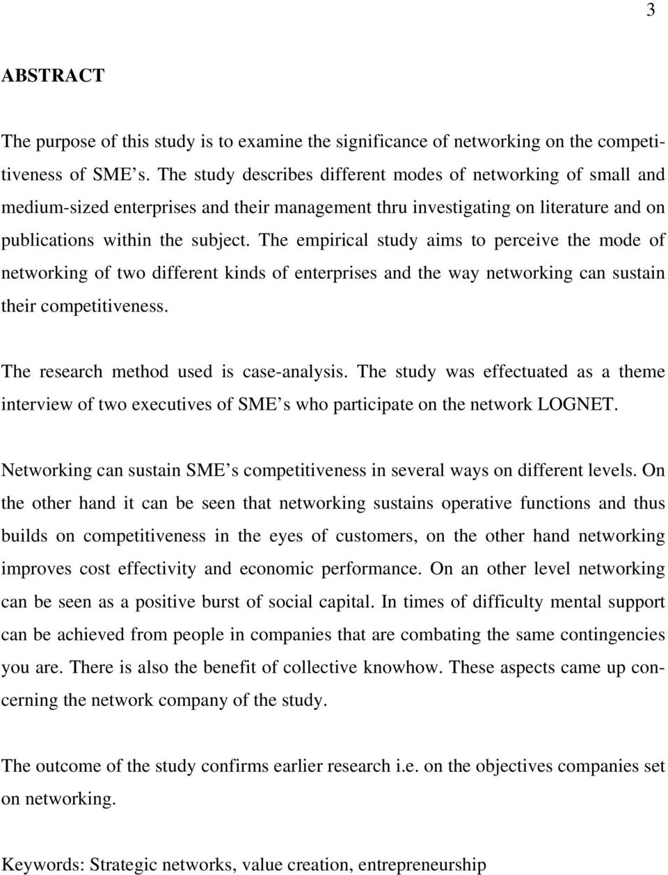 The empirical study aims to perceive the mode of networking of two different kinds of enterprises and the way networking can sustain their competitiveness. The research method used is case-analysis.