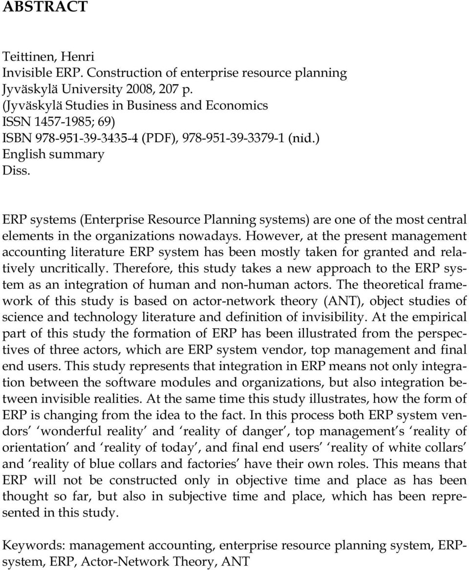 ERP systems (Enterprise Resource Planning systems) are one of the most central elements in the organizations nowadays.
