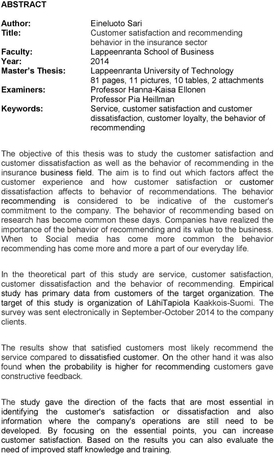 dissatisfaction, customer loyalty, the behavior of recommending The objective of this thesis was to study the customer satisfaction and customer dissatisfaction as well as the behavior of