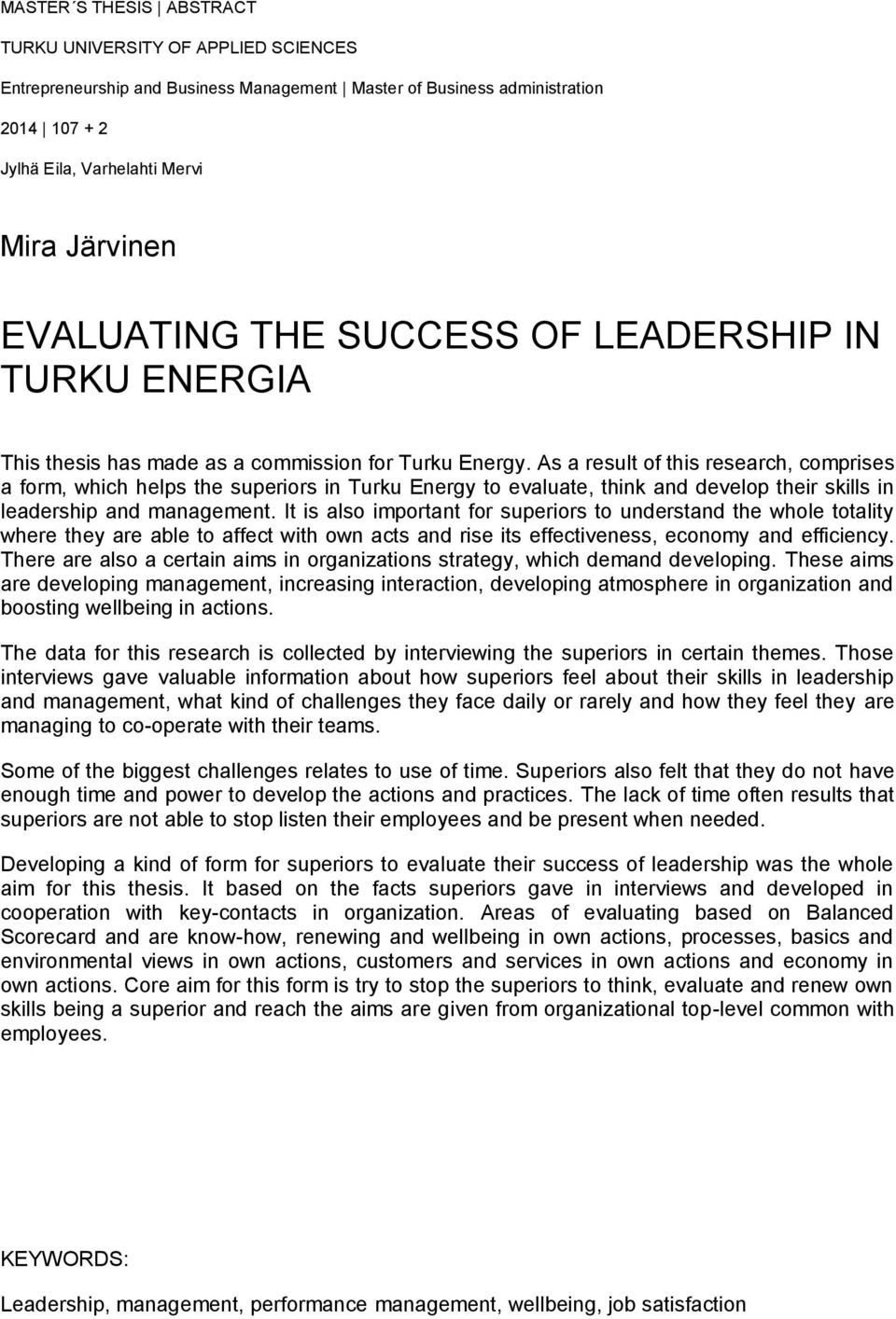 As a result of this research, comprises a form, which helps the superiors in Turku Energy to evaluate, think and develop their skills in leadership and management.