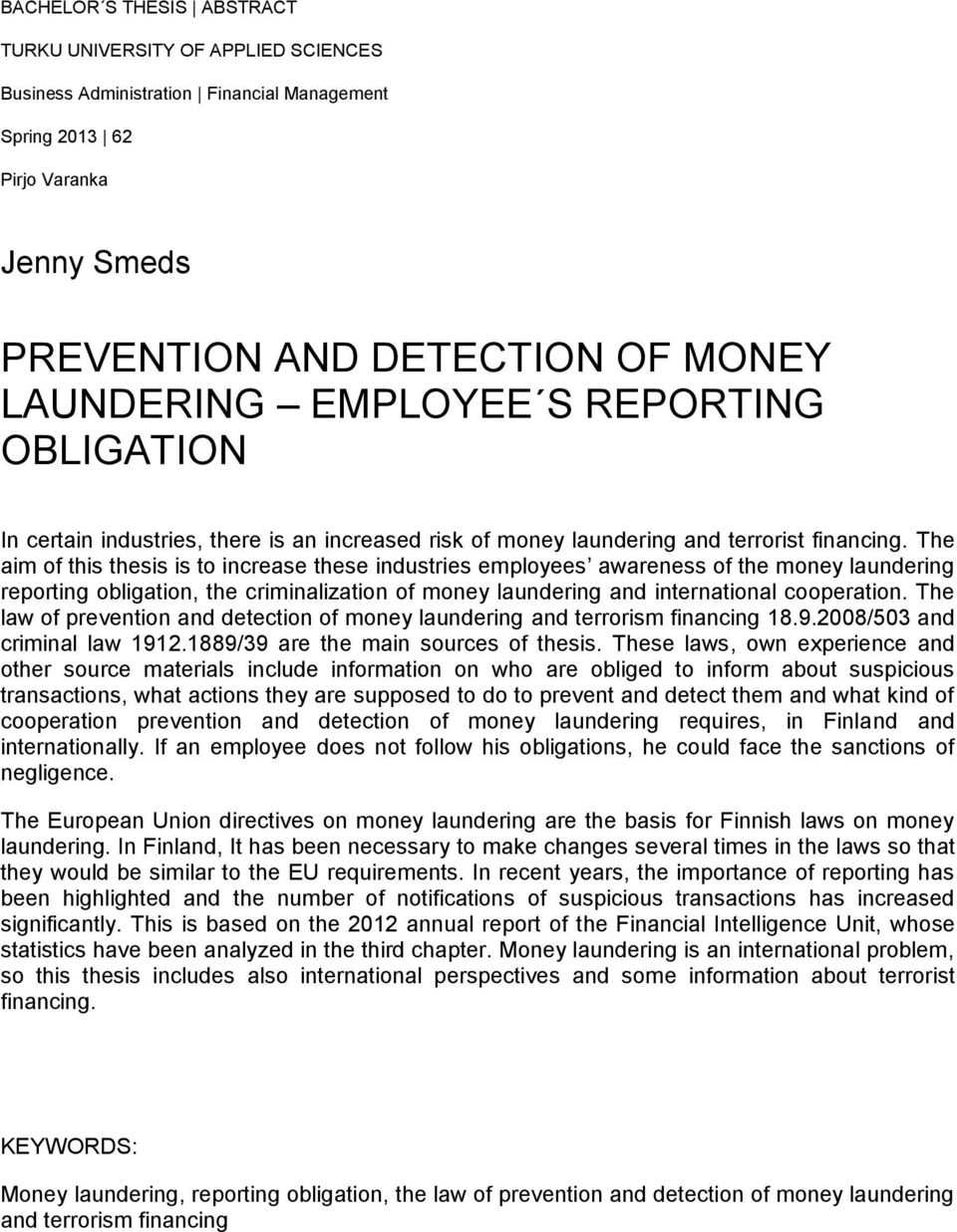 The aim of this thesis is to increase these industries employees awareness of the money laundering reporting obligation, the criminalization of money laundering and international cooperation.