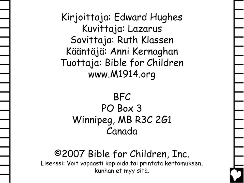 org BFC PO Box 3 Winnipeg, MB R3C 2G1 Canada 2007 Bible for Children,