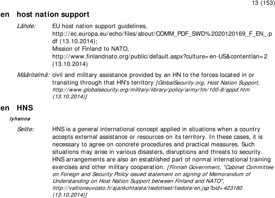 2014) Määritelmä: civil and military assistance provided by an HN to the forces located in or transiting through that HN's territory [GlobalSecurity.org, Host Nation Support, http://www.